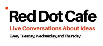 Red Dot Cafe - Live Conversations About Ideas